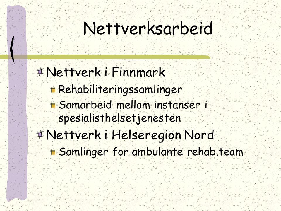 Nettverksarbeid Nettverk i Finnmark Rehabiliteringssamlinger Samarbeid mellom instanser i spesialisthelsetjenesten Nettverk i Helseregion Nord Samling