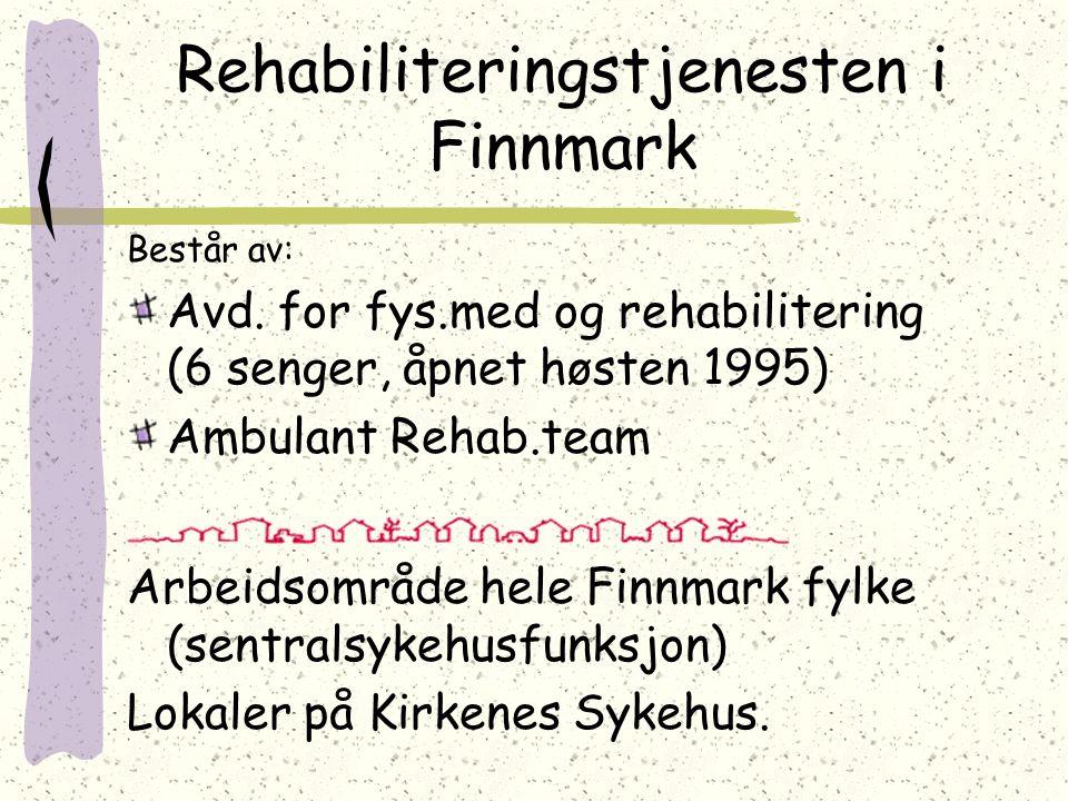 Består av: Avd. for fys.med og rehabilitering (6 senger, åpnet høsten 1995) Ambulant Rehab.team Arbeidsområde hele Finnmark fylke (sentralsykehusfunks