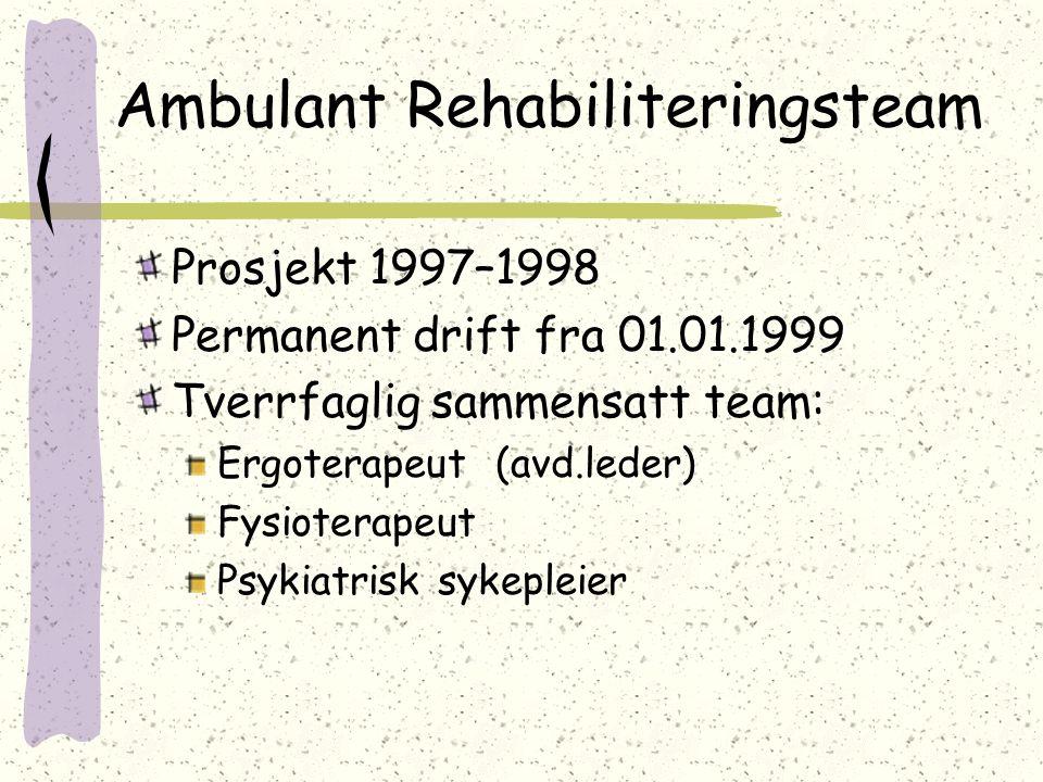 Ambulant Rehabiliteringsteam Prosjekt 1997–1998 Permanent drift fra 01.01.1999 Tverrfaglig sammensatt team: Ergoterapeut (avd.leder) Fysioterapeut Psy