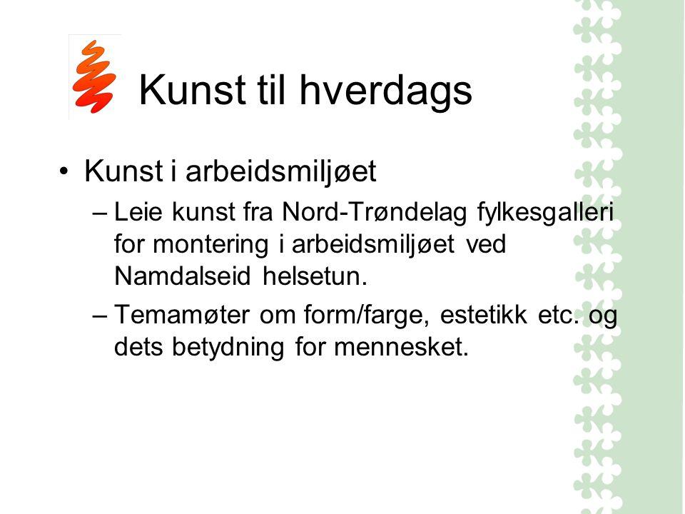 Kunst til hverdags Kunst i arbeidsmiljøet –Leie kunst fra Nord-Trøndelag fylkesgalleri for montering i arbeidsmiljøet ved Namdalseid helsetun.