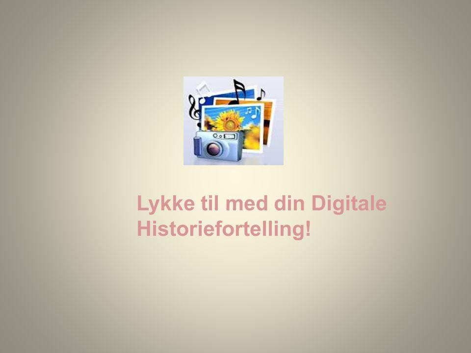 Lykke til med din Digitale Historiefortelling!
