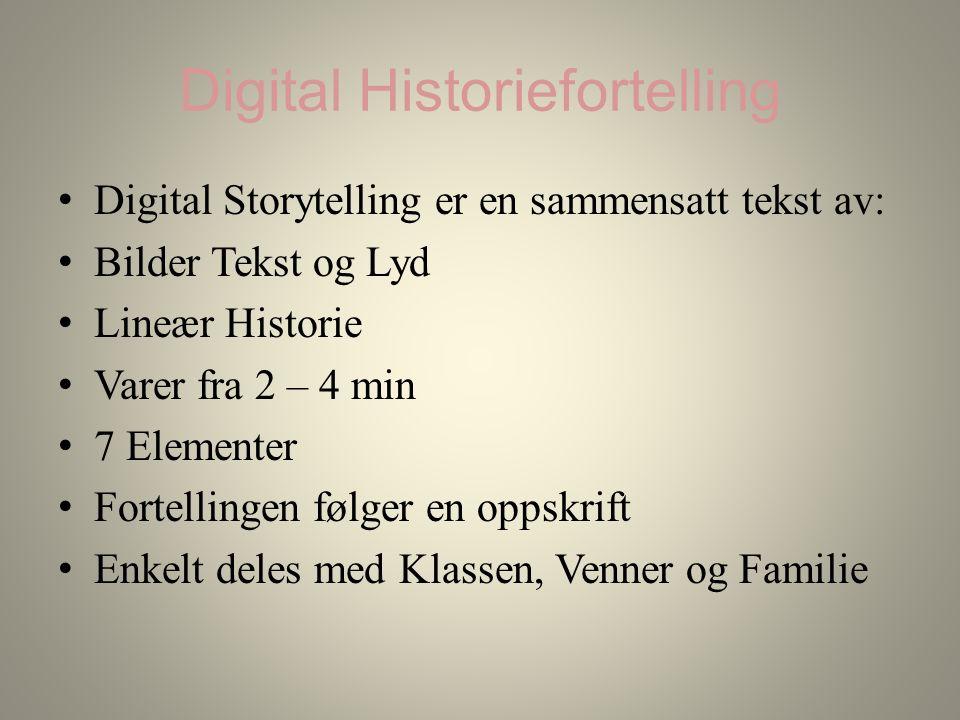 Digital Historiefortelling Digital Storytelling er en sammensatt tekst av: Bilder Tekst og Lyd Lineær Historie Varer fra 2 – 4 min 7 Elementer Fortellingen følger en oppskrift Enkelt deles med Klassen, Venner og Familie