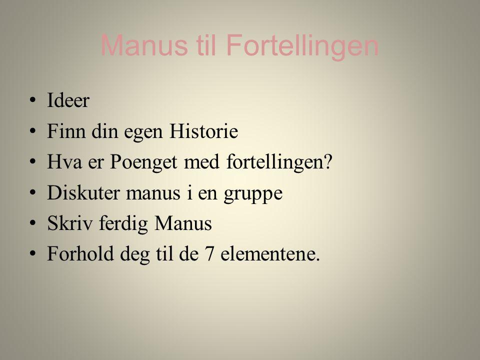 Manus til Fortellingen Ideer Finn din egen Historie Hva er Poenget med fortellingen.