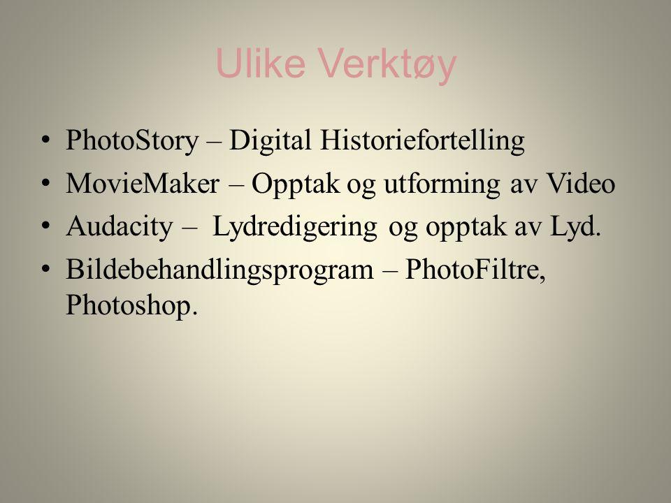 Ulike Verktøy PhotoStory – Digital Historiefortelling MovieMaker – Opptak og utforming av Video Audacity – Lydredigering og opptak av Lyd.