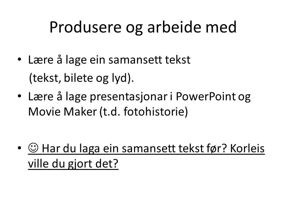Produsere og arbeide med Lære å lage ein samansett tekst (tekst, bilete og lyd).