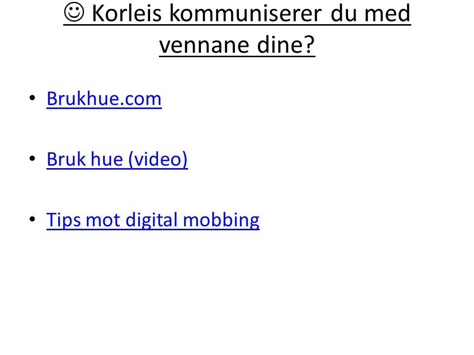 Korleis kommuniserer du med vennane dine Brukhue.com Bruk hue (video) Tips mot digital mobbing