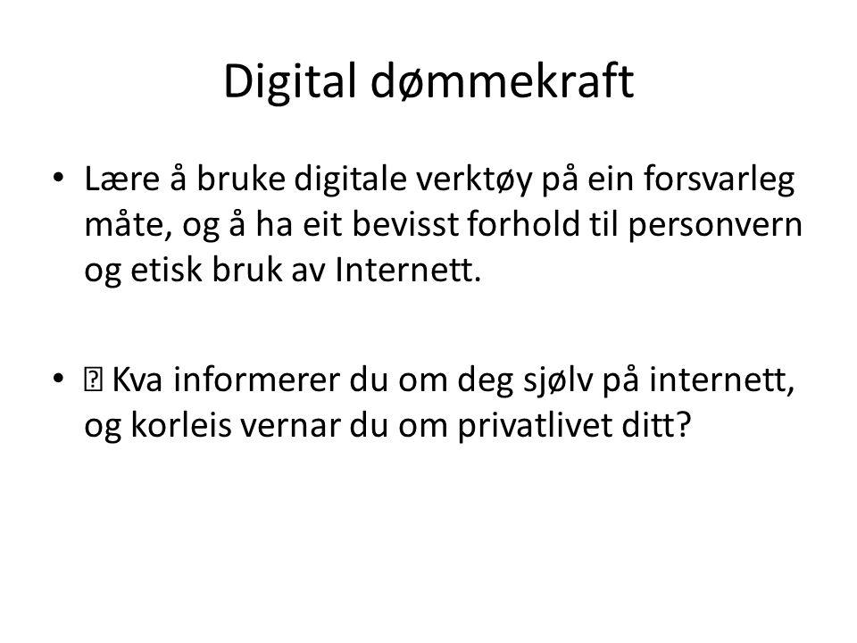 Digital dømmekraft Lære å bruke digitale verktøy på ein forsvarleg måte, og å ha eit bevisst forhold til personvern og etisk bruk av Internett.