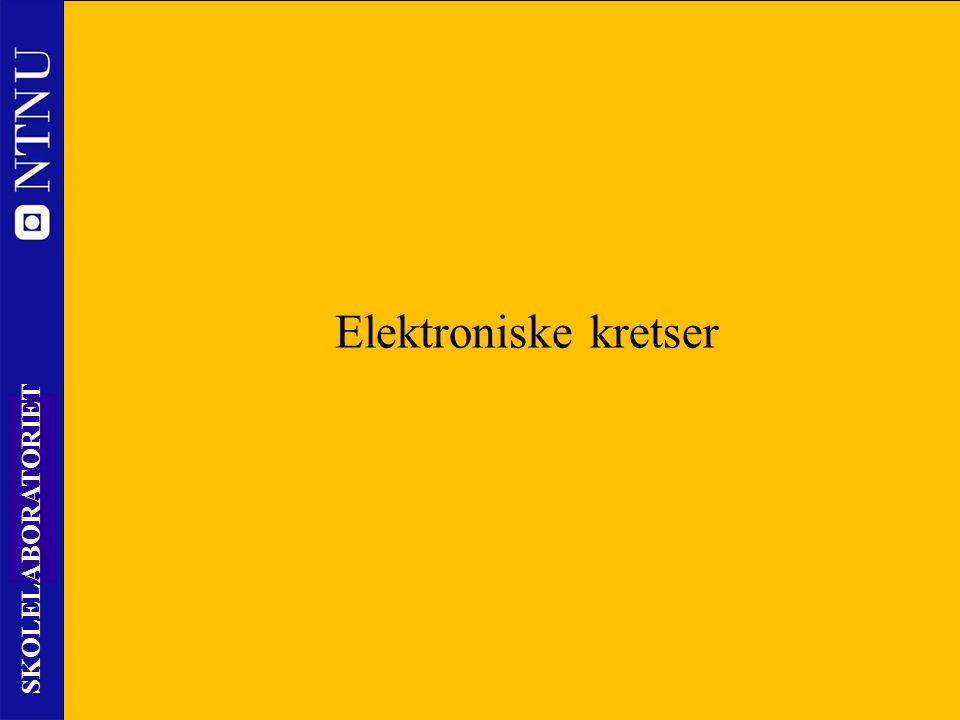 35 SKOLELABORATORIET Elektroniske kretser