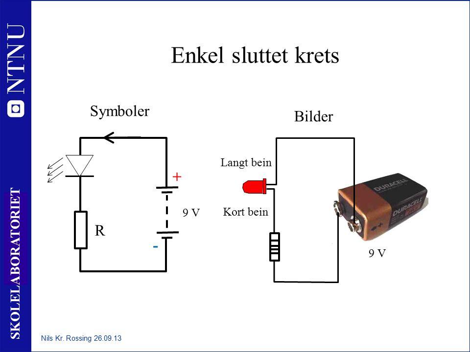 37 SKOLELABORATORIET Enkel sluttet krets R + - 9 V Symboler Kort bein Langt bein 9 V Bilder Nils Kr.