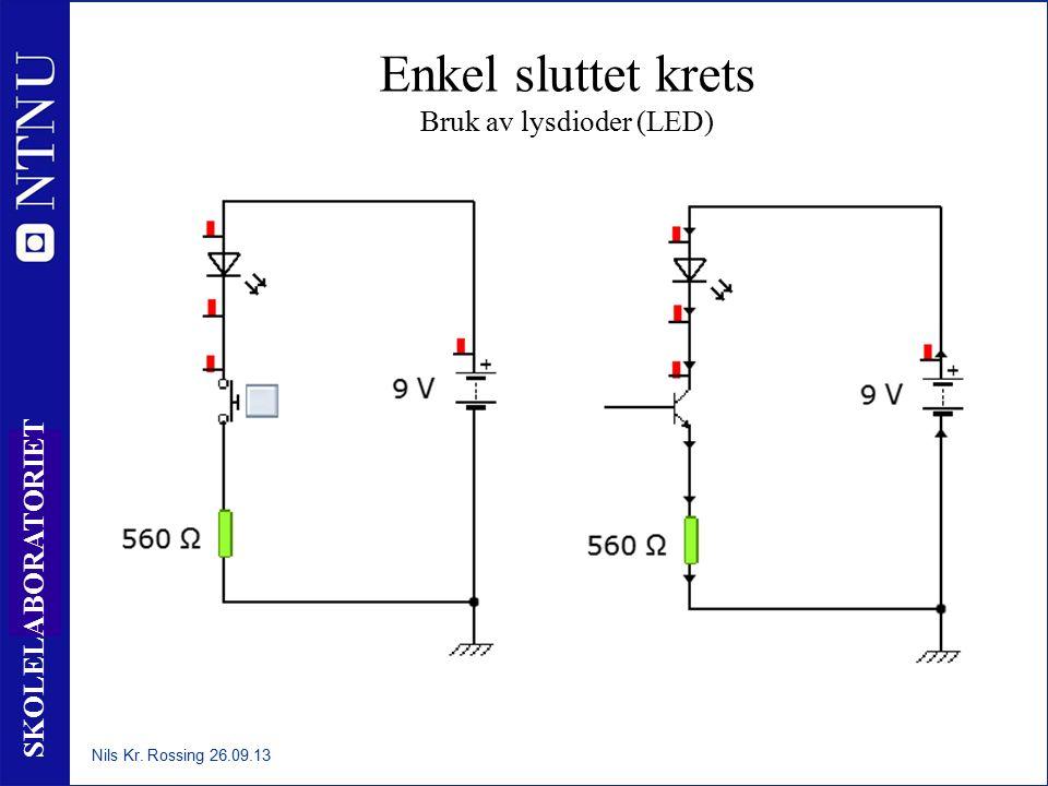 39 SKOLELABORATORIET Enkel sluttet krets Bruk av lysdioder (LED) Nils Kr. Rossing 26.09.13