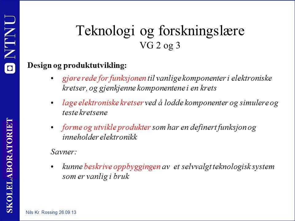 4 SKOLELABORATORIET Teknologi og forskningslære VG 2 og 3 Design og produktutvikling: gjøre rede for funksjonen til vanlige komponenter i elektroniske