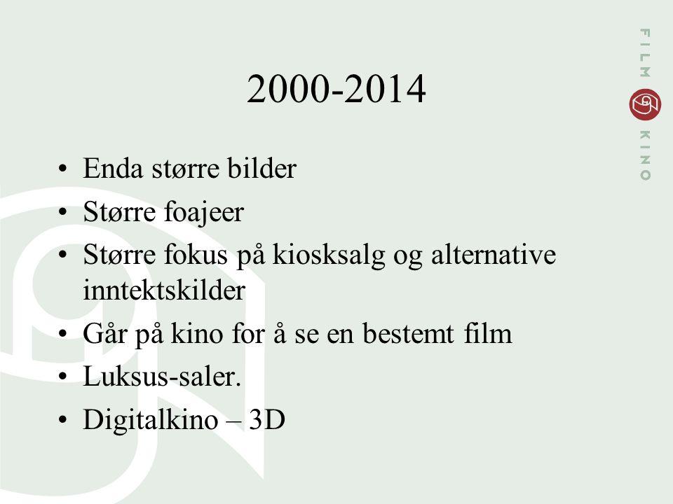 2000-2014 Enda større bilder Større foajeer Større fokus på kiosksalg og alternative inntektskilder Går på kino for å se en bestemt film Luksus-saler.