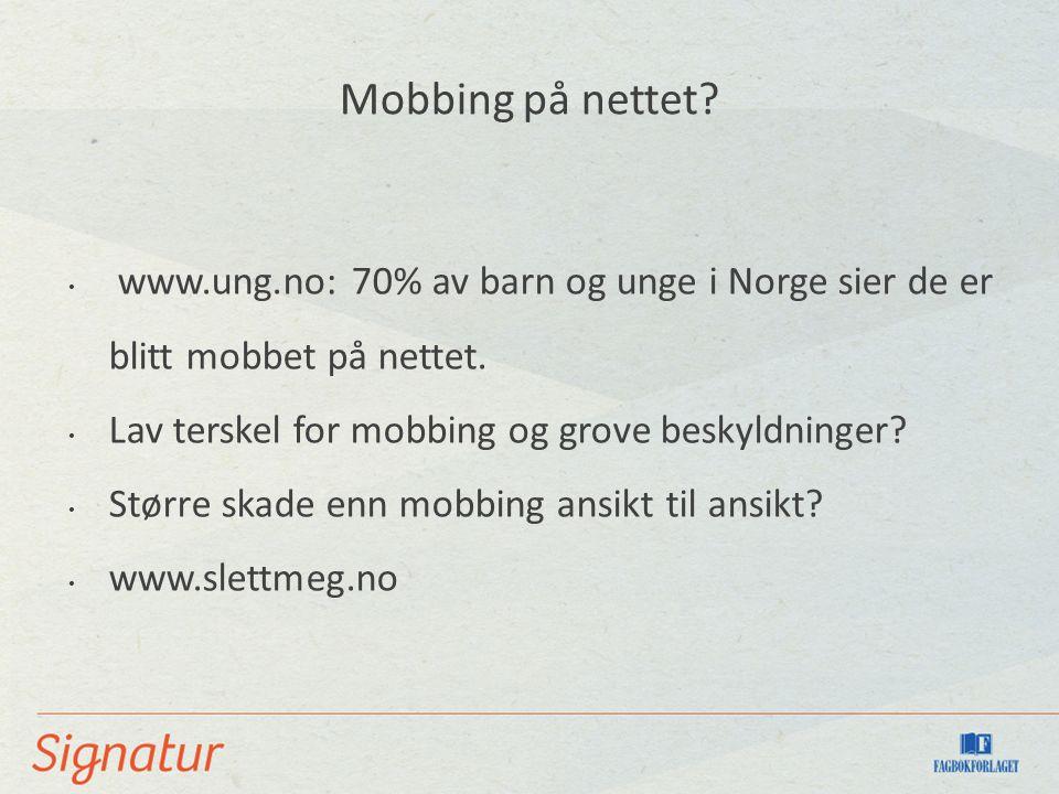 Mobbing på nettet. www.ung.no: 70% av barn og unge i Norge sier de er blitt mobbet på nettet.