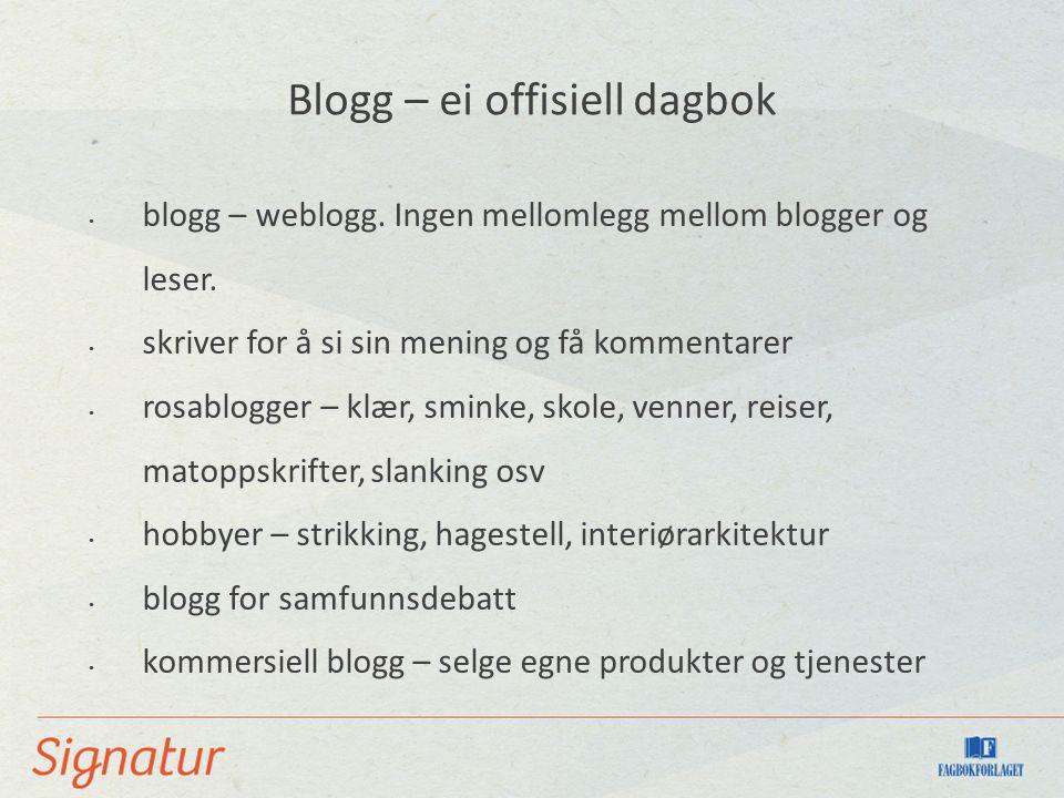 Blogg – ei offisiell dagbok blogg – weblogg. Ingen mellomlegg mellom blogger og leser.