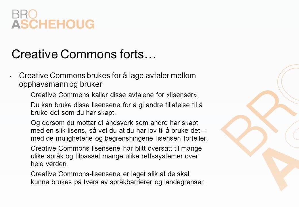 Creative Commons forts…  Creative Commons brukes for å lage avtaler mellom opphavsmann og bruker – Creative Commens kaller disse avtalene for «lisenser».