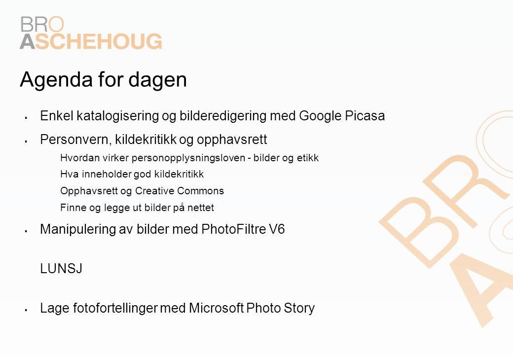 Agenda for dagen  Enkel katalogisering og bilderedigering med Google Picasa  Personvern, kildekritikk og opphavsrett – Hvordan virker personopplysningsloven - bilder og etikk – Hva inneholder god kildekritikk – Opphavsrett og Creative Commons – Finne og legge ut bilder på nettet  Manipulering av bilder med PhotoFiltre V6 LUNSJ  Lage fotofortellinger med Microsoft Photo Story