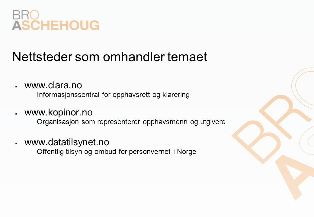 Nettsteder som omhandler temaet  www.clara.no – Informasjonssentral for opphavsrett og klarering  www.kopinor.no – Organisasjon som representerer opphavsmenn og utgivere  www.datatilsynet.no – Offentlig tilsyn og ombud for personvernet i Norge