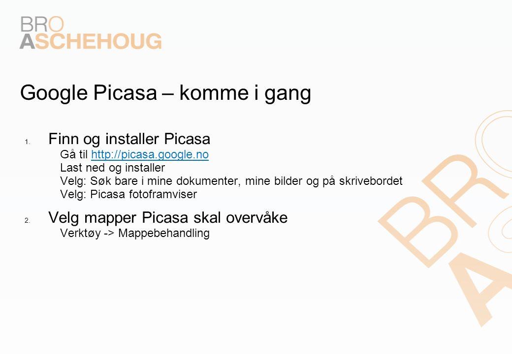 Google Picasa – komme i gang 1. Finn og installer Picasa – Gå til http://picasa.google.no – Last ned og installer – Velg: Søk bare i mine dokumenter,