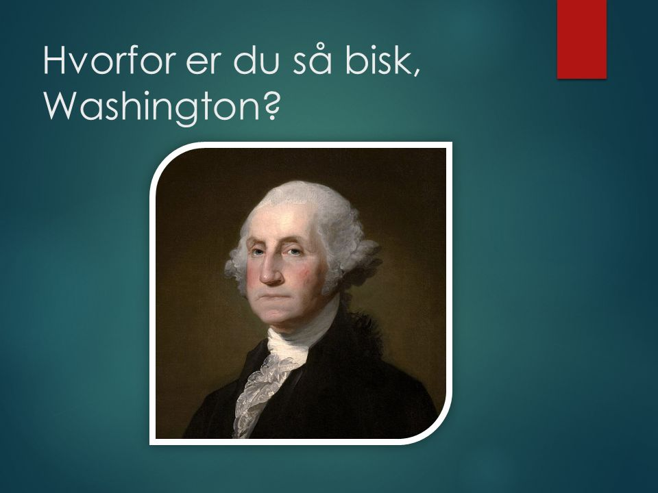 Hvorfor er du så bisk, Washington
