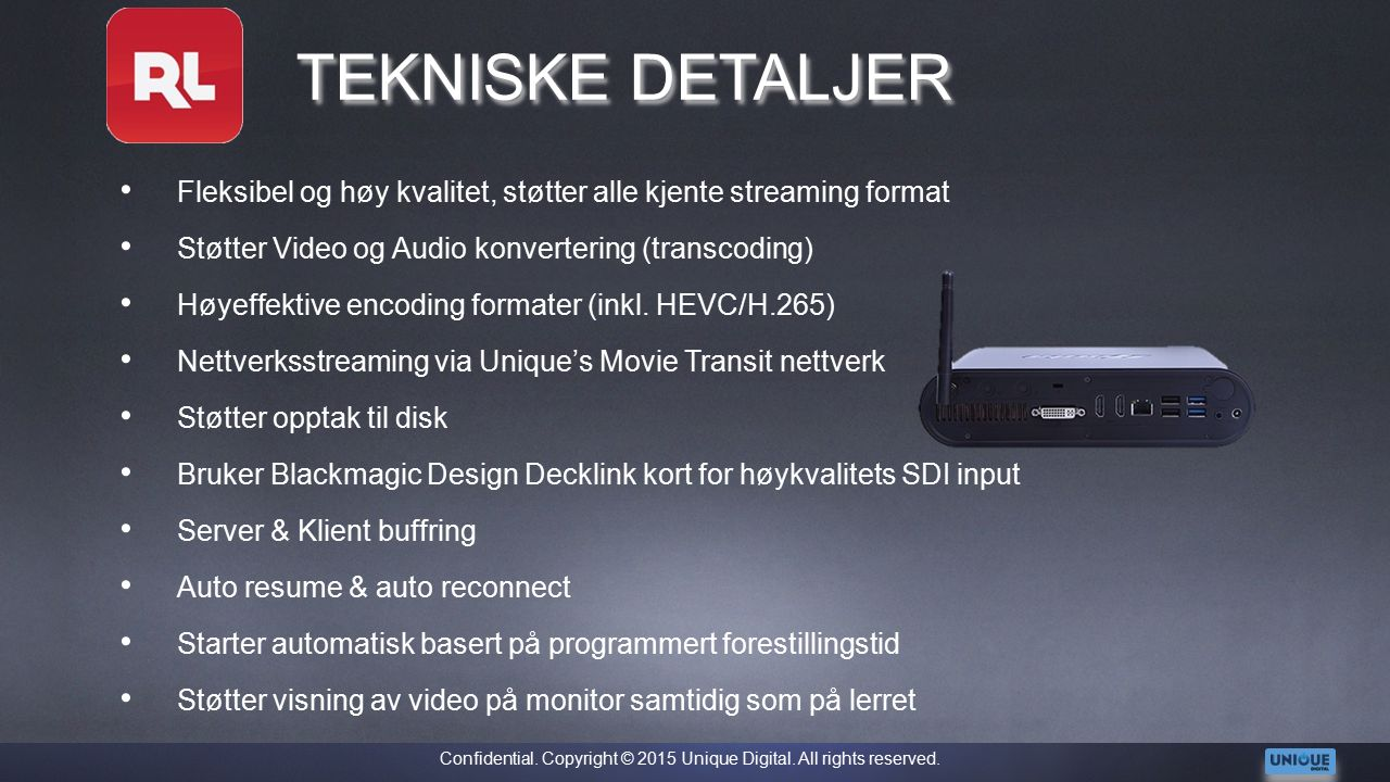 TEKNISKE DETALJER Fleksibel og høy kvalitet, støtter alle kjente streaming format Støtter Video og Audio konvertering (transcoding) Høyeffektive encoding formater (inkl.
