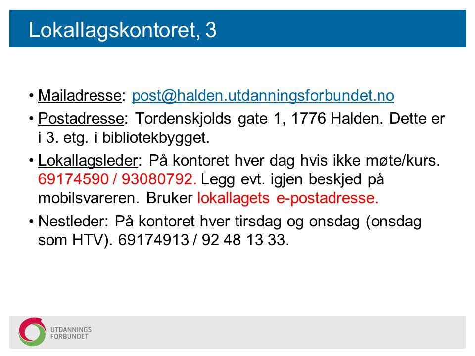 Lokallagskontoret, 3 Mailadresse: post@halden.utdanningsforbundet.nopost@halden.utdanningsforbundet.no Postadresse: Tordenskjolds gate 1, 1776 Halden.