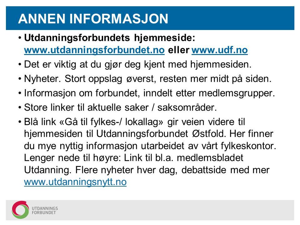 ANNEN INFORMASJON Utdanningsforbundets hjemmeside: www.utdanningsforbundet.no eller www.udf.no www.utdanningsforbundet.nowww.udf.no Det er viktig at du gjør deg kjent med hjemmesiden.