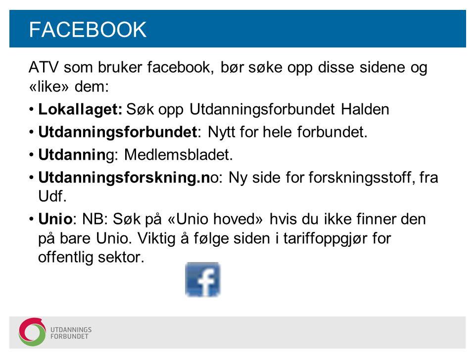 FACEBOOK ATV som bruker facebook, bør søke opp disse sidene og «like» dem: Lokallaget: Søk opp Utdanningsforbundet Halden Utdanningsforbundet: Nytt for hele forbundet.
