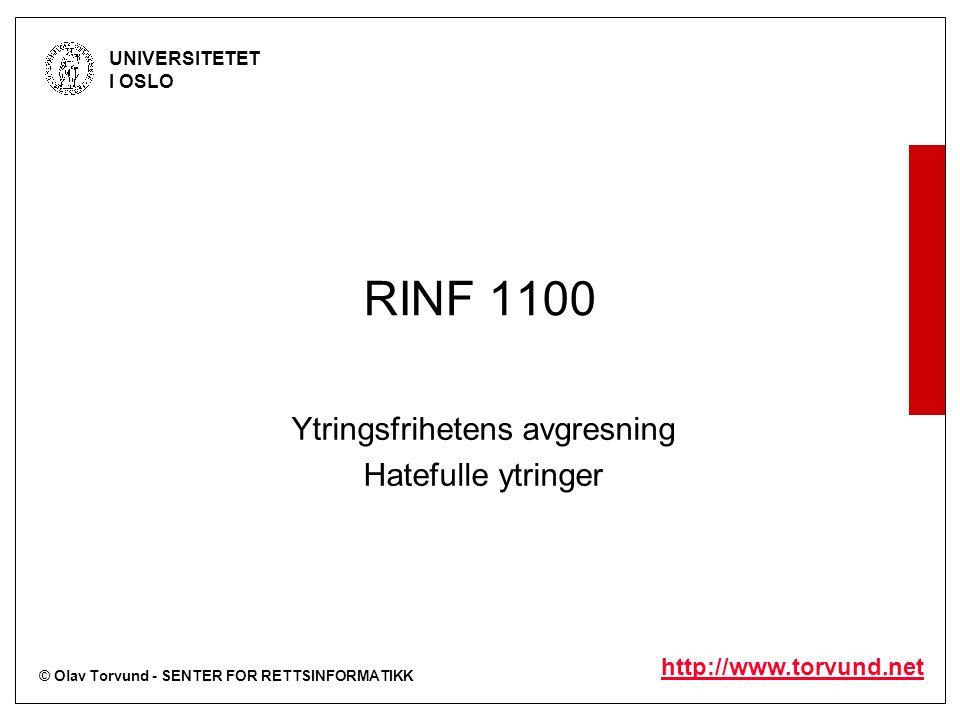 © Olav Torvund - SENTER FOR RETTSINFORMATIKK UNIVERSITETET I OSLO http://www.torvund.net RINF 1100 Ytringsfrihetens avgresning Hatefulle ytringer