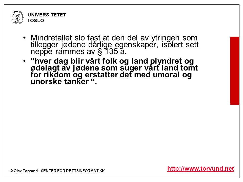 © Olav Torvund - SENTER FOR RETTSINFORMATIKK UNIVERSITETET I OSLO http://www.torvund.net Mindretallet slo fast at den del av ytringen som tillegger jødene dårlige egenskaper, isolert sett neppe rammes av § 135 a.