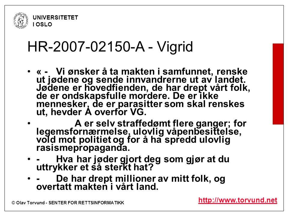 © Olav Torvund - SENTER FOR RETTSINFORMATIKK UNIVERSITETET I OSLO http://www.torvund.net HR-2007-02150-A - Vigrid « -Vi ønsker å ta makten i samfunnet, renske ut jødene og sende innvandrerne ut av landet.