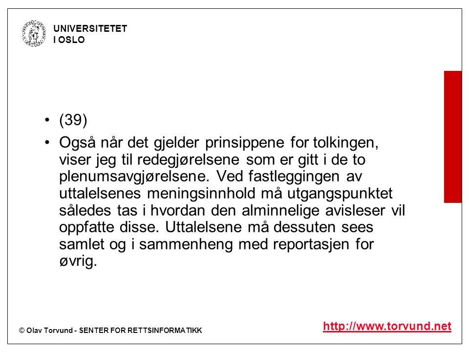 © Olav Torvund - SENTER FOR RETTSINFORMATIKK UNIVERSITETET I OSLO http://www.torvund.net (39) Også når det gjelder prinsippene for tolkingen, viser jeg til redegjørelsene som er gitt i de to plenumsavgjørelsene.