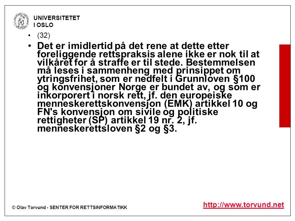 © Olav Torvund - SENTER FOR RETTSINFORMATIKK UNIVERSITETET I OSLO http://www.torvund.net (32) Det er imidlertid på det rene at dette etter foreliggende rettspraksis alene ikke er nok til at vilkåret for å straffe er til stede.