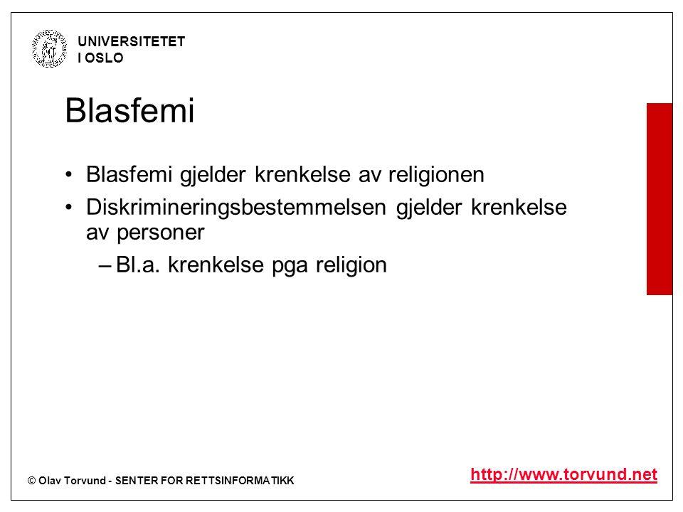 © Olav Torvund - SENTER FOR RETTSINFORMATIKK UNIVERSITETET I OSLO http://www.torvund.net Blasfemi Blasfemi gjelder krenkelse av religionen Diskrimineringsbestemmelsen gjelder krenkelse av personer –Bl.a.