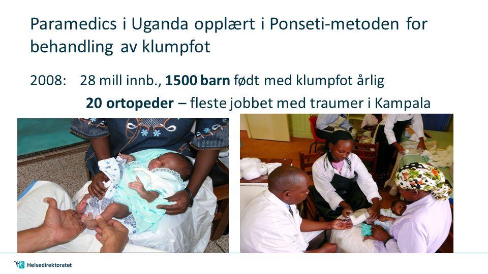 Paramedics i Uganda opplært i Ponseti-metoden for behandling av klumpfot 2008: 28 mill innb., 1500 barn født med klumpfot årlig 20 ortopeder – fleste jobbet med traumer i Kampala