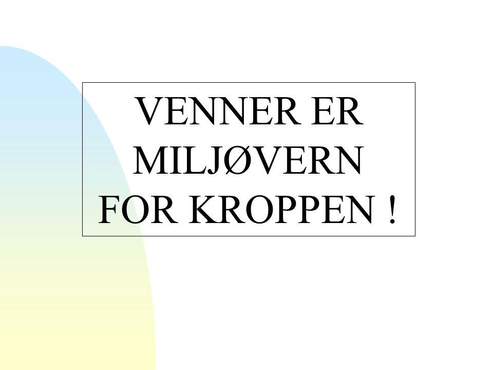 VENNER ER MILJØVERN FOR KROPPEN !