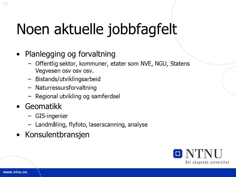 11 Noen aktuelle jobbfagfelt Planlegging og forvaltning –Offentlig sektor, kommuner, etater som NVE, NGU, Statens Vegvesen osv osv osv.