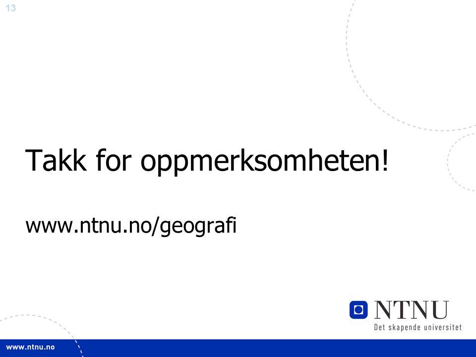 13 Takk for oppmerksomheten! www.ntnu.no/geografi