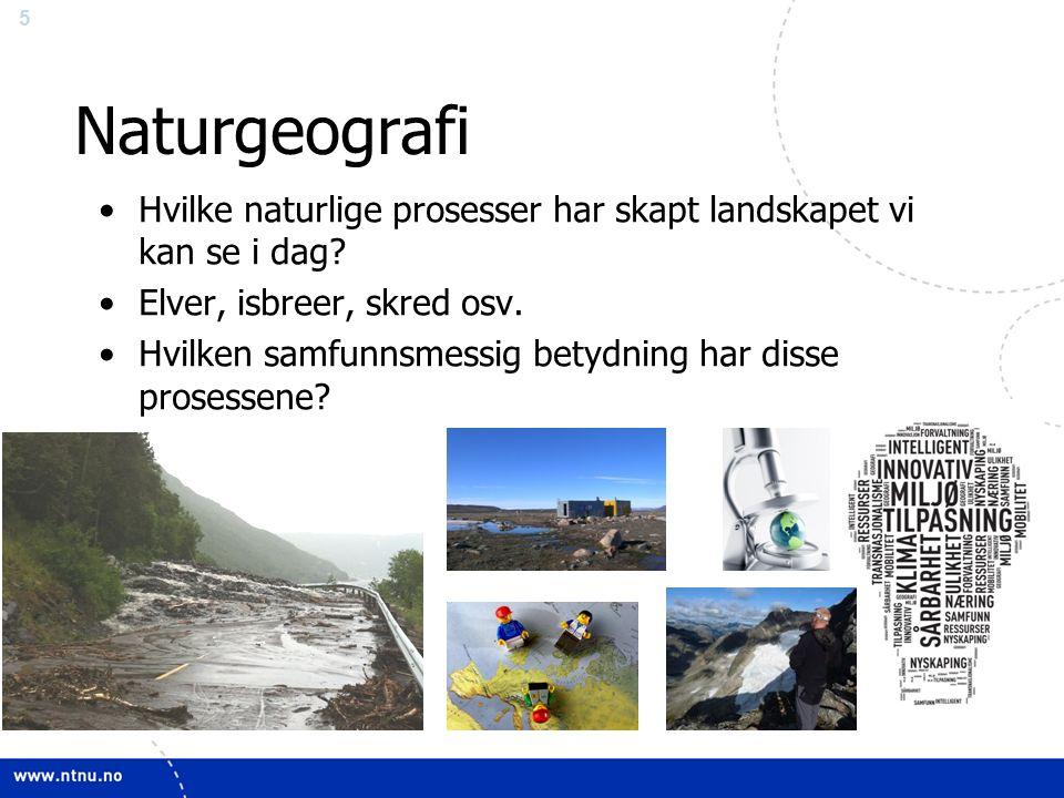5 Naturgeografi Hvilke naturlige prosesser har skapt landskapet vi kan se i dag.