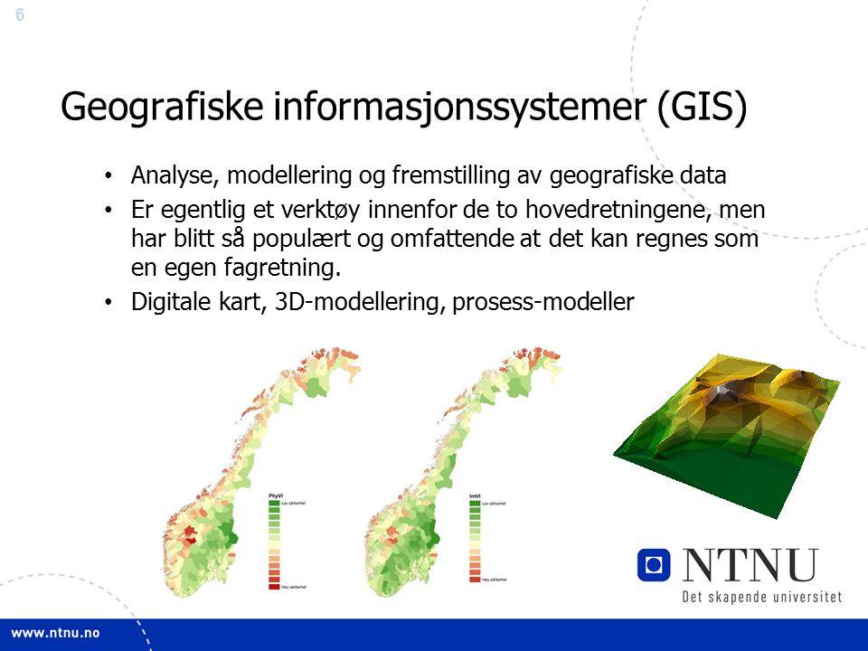 6 Geografiske informasjonssystemer (GIS) Analyse, modellering og fremstilling av geografiske data Er egentlig et verktøy innenfor de to hovedretningene, men har blitt så populært og omfattende at det kan regnes som en egen fagretning.