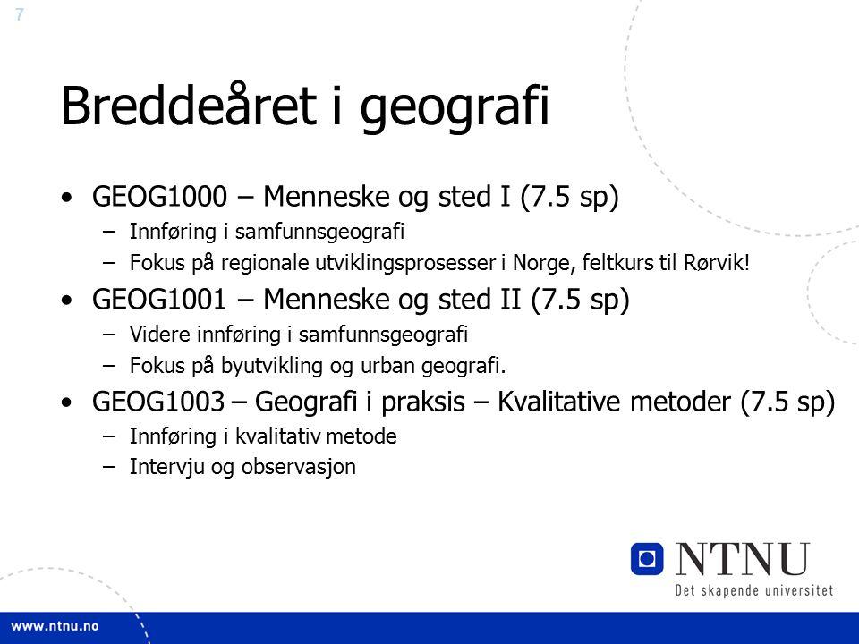 7 Breddeåret i geografi GEOG1000 – Menneske og sted I (7.5 sp) –Innføring i samfunnsgeografi –Fokus på regionale utviklingsprosesser i Norge, feltkurs til Rørvik.