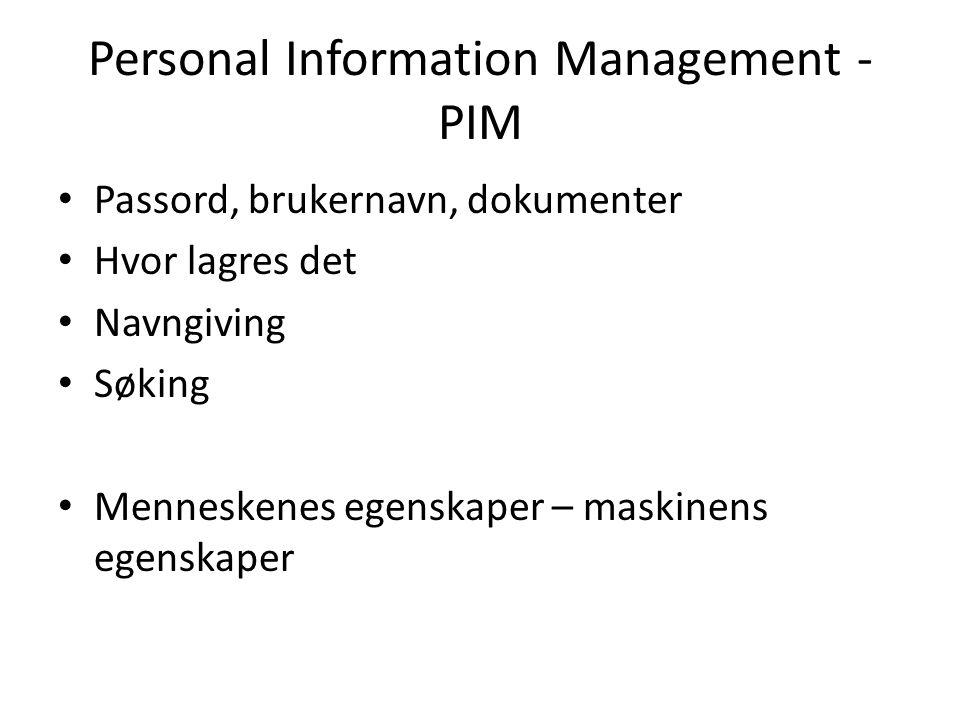Personal Information Management - PIM Passord, brukernavn, dokumenter Hvor lagres det Navngiving Søking Menneskenes egenskaper – maskinens egenskaper