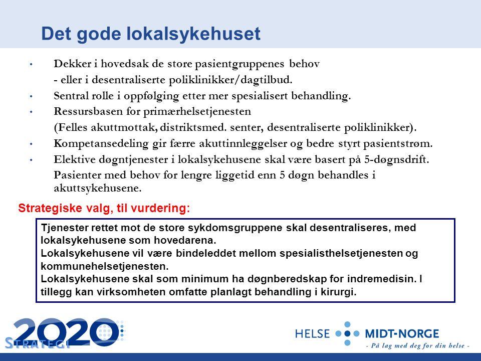 Det gode lokalsykehuset Dekker i hovedsak de store pasientgruppenes behov - eller i desentraliserte poliklinikker/dagtilbud.