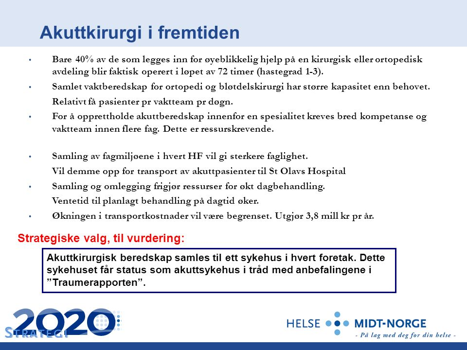Akuttkirurgi i fremtiden Akuttkirurgisk beredskap samles til ett sykehus i hvert foretak.