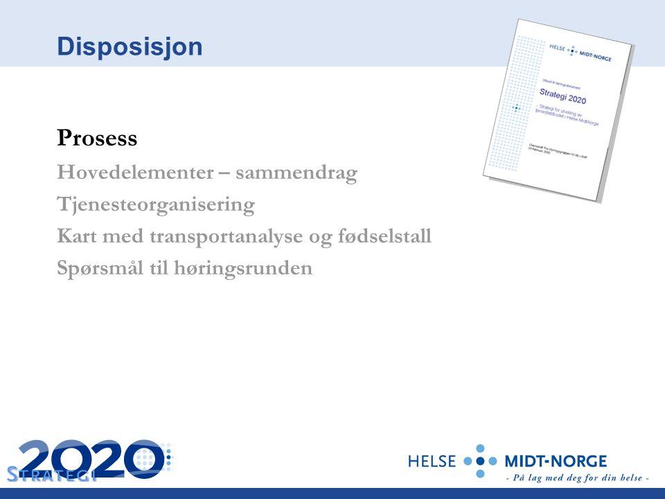 Disposisjon Prosess Hovedelementer – sammendrag Tjenesteorganisering Kart med transportanalyse og fødselstall Spørsmål til høringsrunden