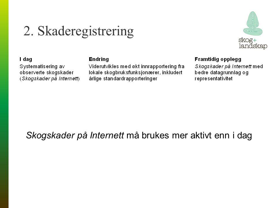 2. Skaderegistrering Skogskader på Internett må brukes mer aktivt enn i dag