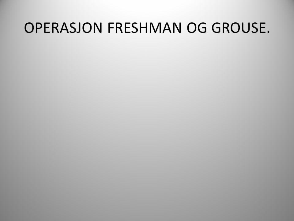 OPERASJON FRESHMAN OG GROUSE.