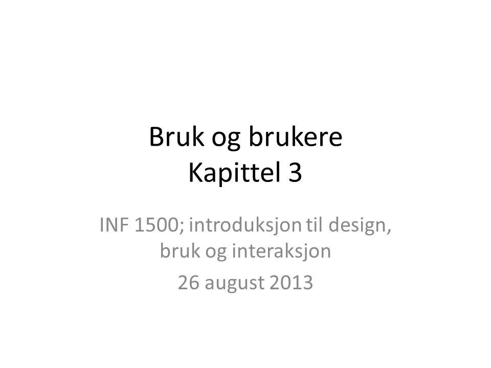 Bruk og brukere Kapittel 3 INF 1500; introduksjon til design, bruk og interaksjon 26 august 2013