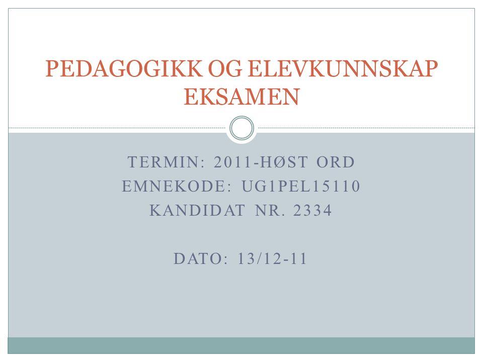 TERMIN: 2011-HØST ORD EMNEKODE: UG1PEL15110 KANDIDAT NR.
