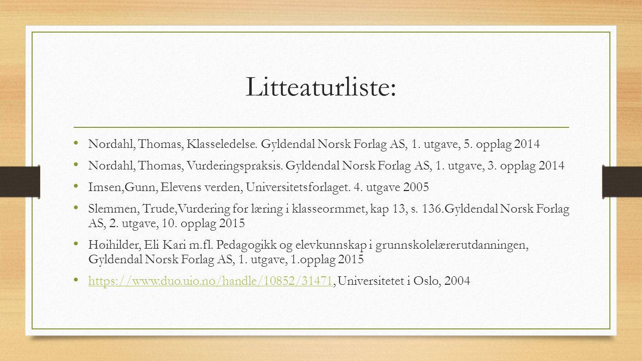 Litteaturliste: Nordahl, Thomas, Klasseledelse.Gyldendal Norsk Forlag AS, 1.