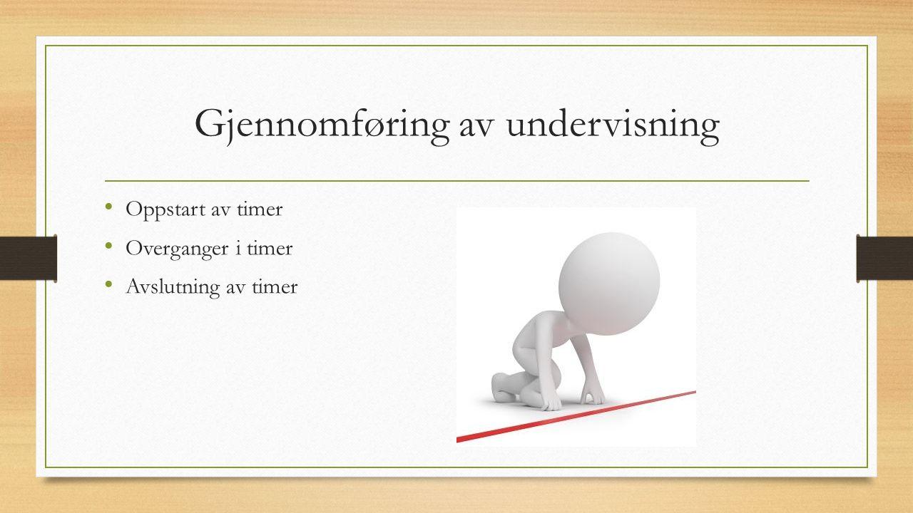 Gjennomføring av undervisning Oppstart av timer Overganger i timer Avslutning av timer